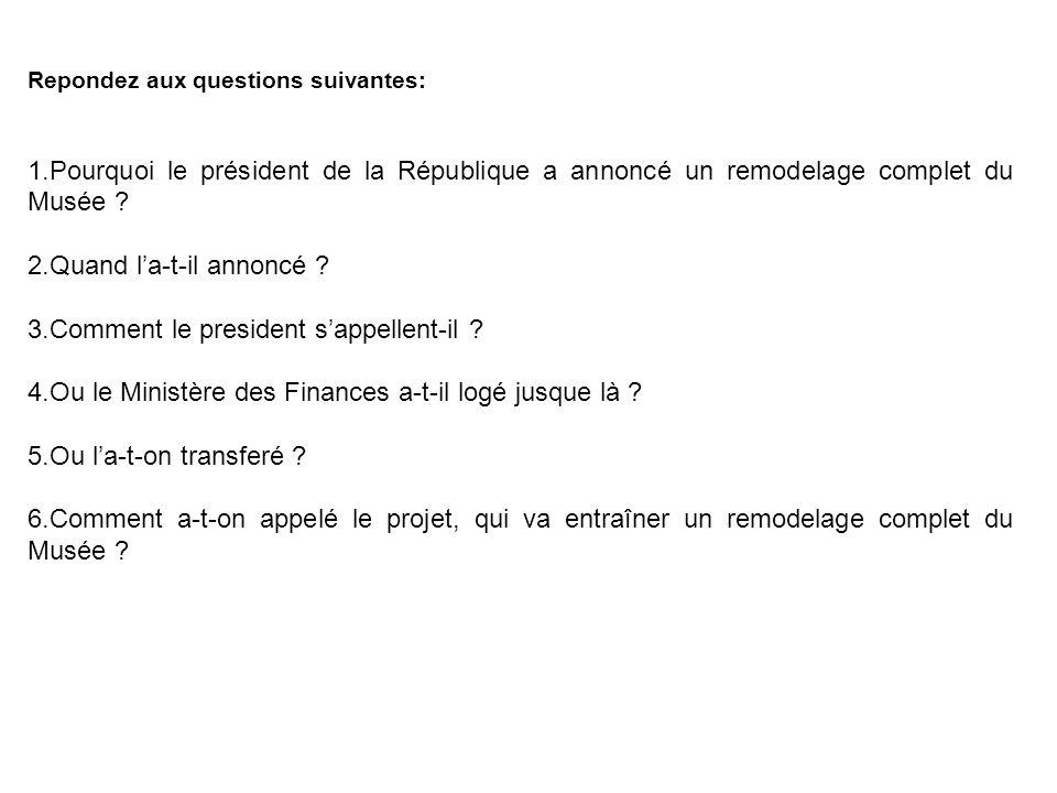 Repondez aux questions suivantes: 1.Pourquoi le président de la République a annoncé un remodelage complet du Musée ? 2.Quand la-t-il annoncé ? 3.Comm