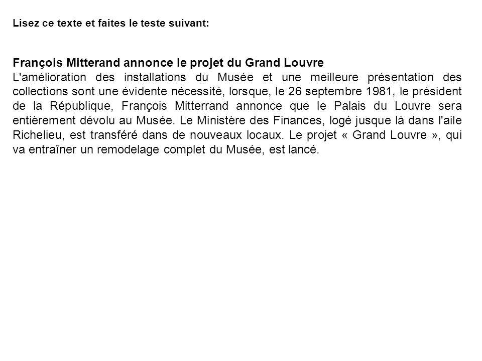 Lisez ce texte et faites le teste suivant: François Mitterand annonce le projet du Grand Louvre L'amélioration des installations du Musée et une meill