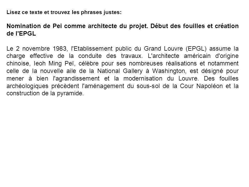 Lisez ce texte et trouvez les phrases justes: Nomination de Pei comme architecte du projet. Début des fouilles et création de l'EPGL Le 2 novembre 198