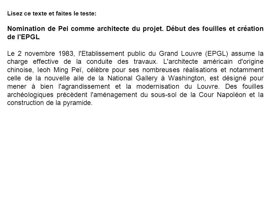 Lisez ce texte et faites le teste: Nomination de Pei comme architecte du projet. Début des fouilles et création de l'EPGL Le 2 novembre 1983, l'Etabli