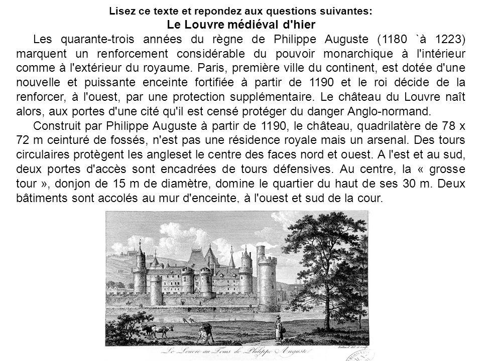 Lisez ce texte et repondez aux questions suivantes: Le Louvre médiéval d'hier Les quarante-trois années du règne de Philippe Auguste (1180 `à 1223) ma