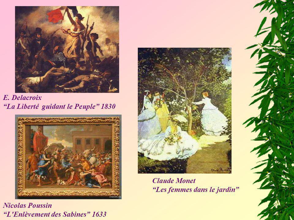 E. Delacroix La Liberté guidant le Peuple 1830 Nicolas Poussin L'Enlèvement des Sabines 1633 Claude Monet Les femmes dans le jardin