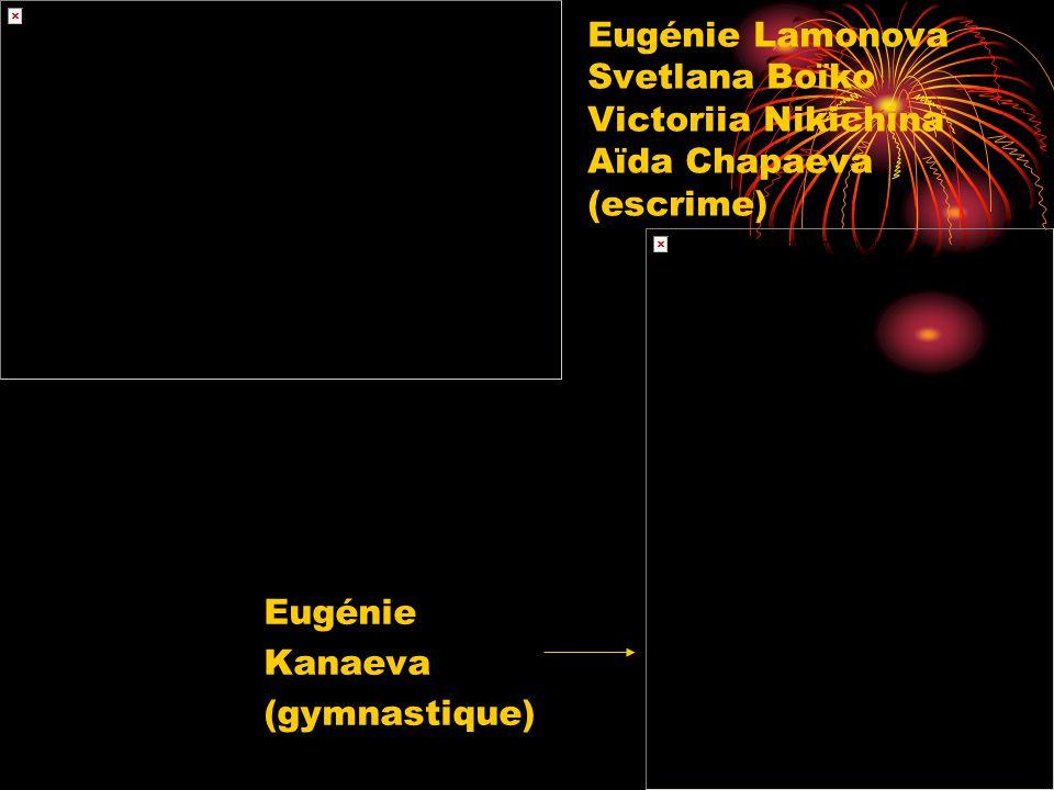 Eugénie Lamonova Svetlana Boїko Victoriia Nikichina Aїda Chapaeva (escrime) Eugénie Kanaeva (gymnastique)