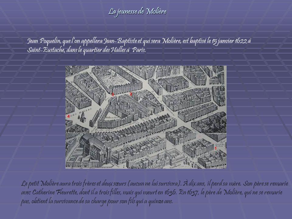La jeunesse de Molière Jean Poquelin, que lon appellera Jean-Baptiste et qui sera Molière, est baptisé le 15 janvier 1622 á Saint-Eustache, dans le qu