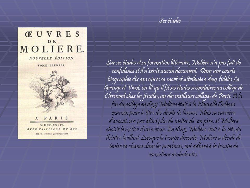 Sur ses études et sa formation littéraire, Molière na pas fait de confidence et il nexiste aucun document. Dans une courte biographie dix ans après sa