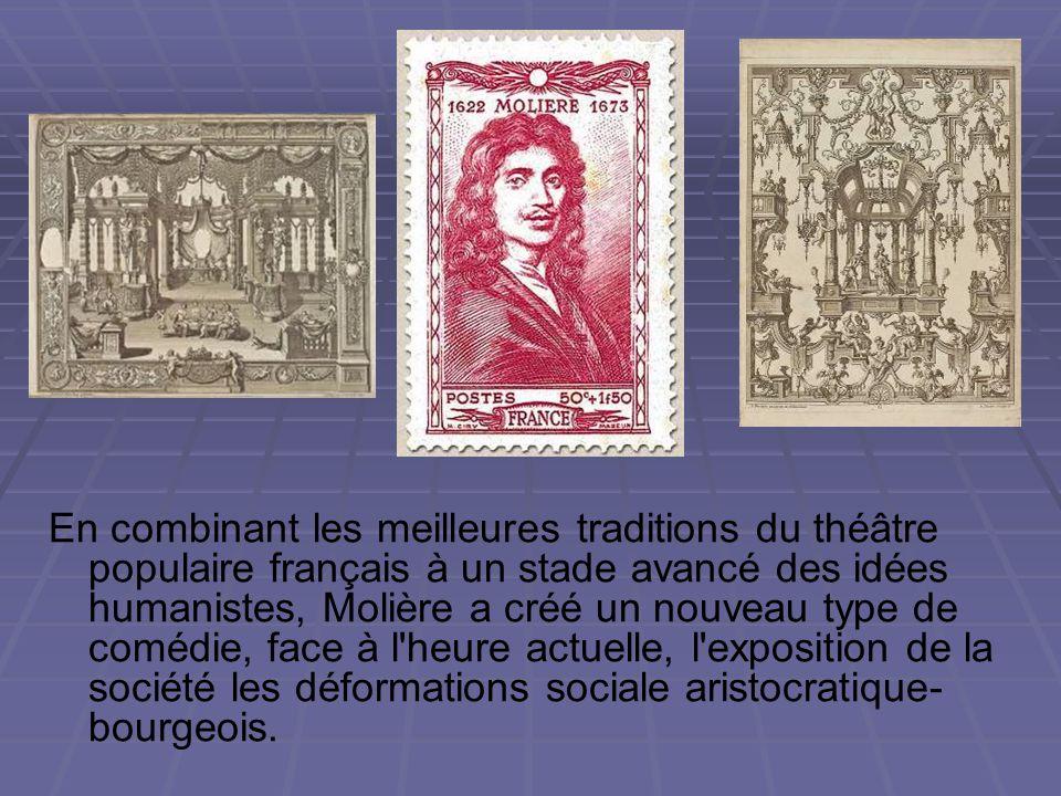 En combinant les meilleures traditions du théâtre populaire français à un stade avancé des idées humanistes, Molière a créé un nouveau type de comédie