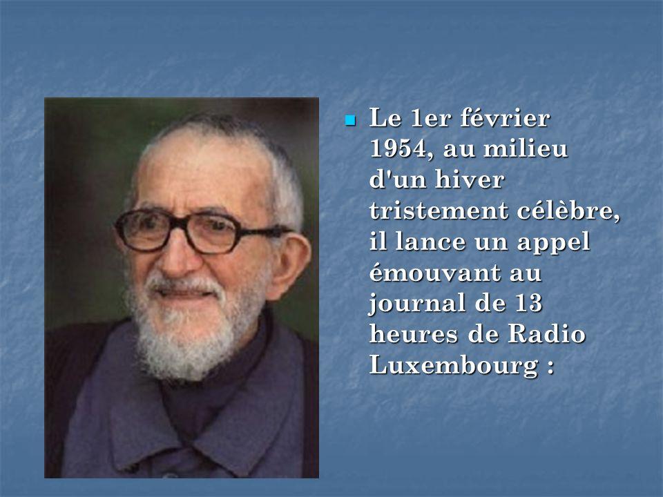 Le 1er février 1954, au milieu d'un hiver tristement célèbre, il lance un appel émouvant au journal de 13 heures de Radio Luxembourg : Le 1er février
