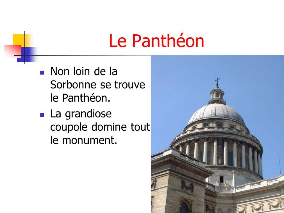 Le Panthéon Non loin de la Sorbonne se trouve le Panthéon. La grandiose coupole domine tout le monument.