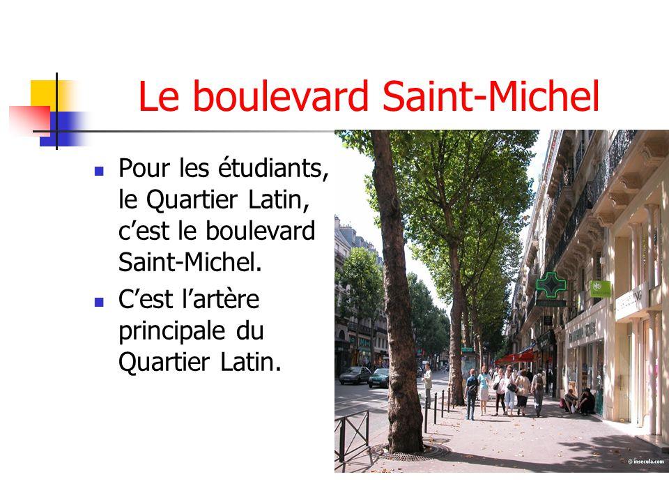 Le boulevard Saint-Michel Pour les étudiants, le Quartier Latin, cest le boulevard Saint-Michel. Cest lartère principale du Quartier Latin.