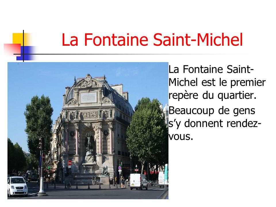 La Fontaine Saint-Michel La Fontaine Saint- Michel est le premier repère du quartier. Beaucoup de gens sy donnent rendez- vous.