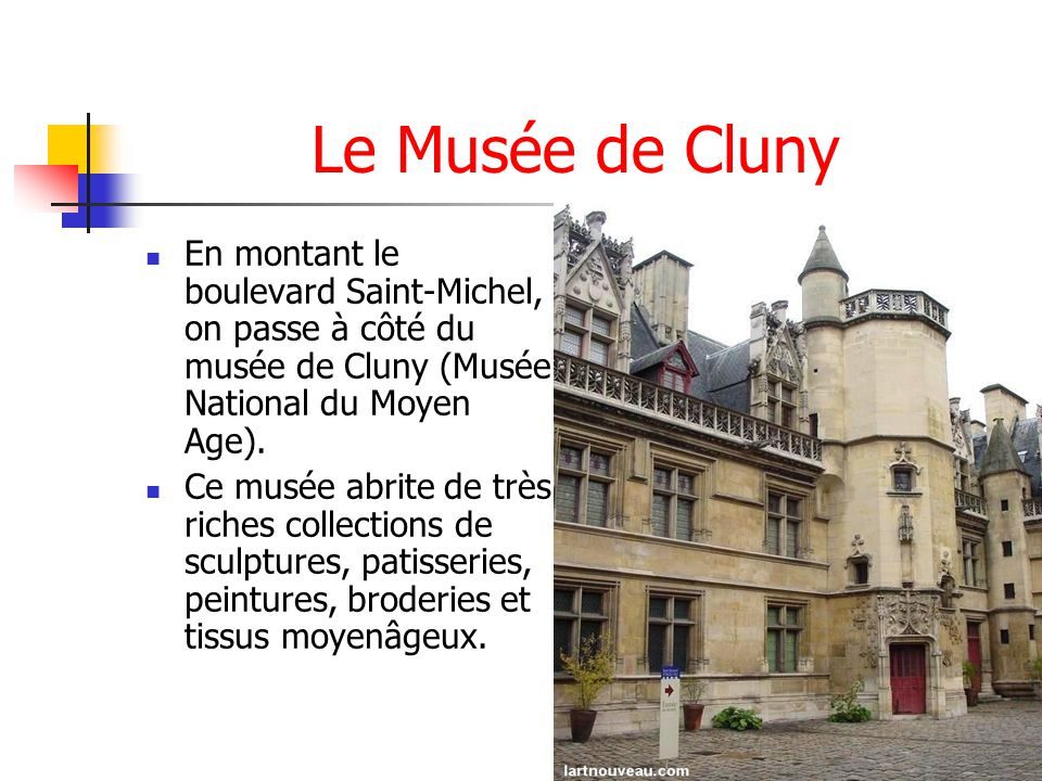Le Musée de Cluny En montant le boulevard Saint-Michel, on passe à côté du musée de Cluny (Musée National du Moyen Age). Ce musée abrite de très riche