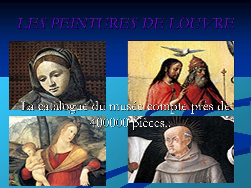 LES PEINTURES DE LOUVRE Au Louvre il y a des oeuvres d`art de toutes les époques. Les collections du Louvre sont connues dans le monde entier.