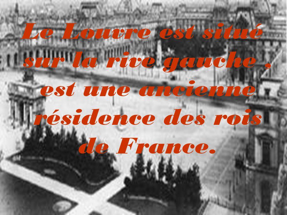 Le Louvre est situé sur la rive gauche, est une ancienne résidence des rois de France.