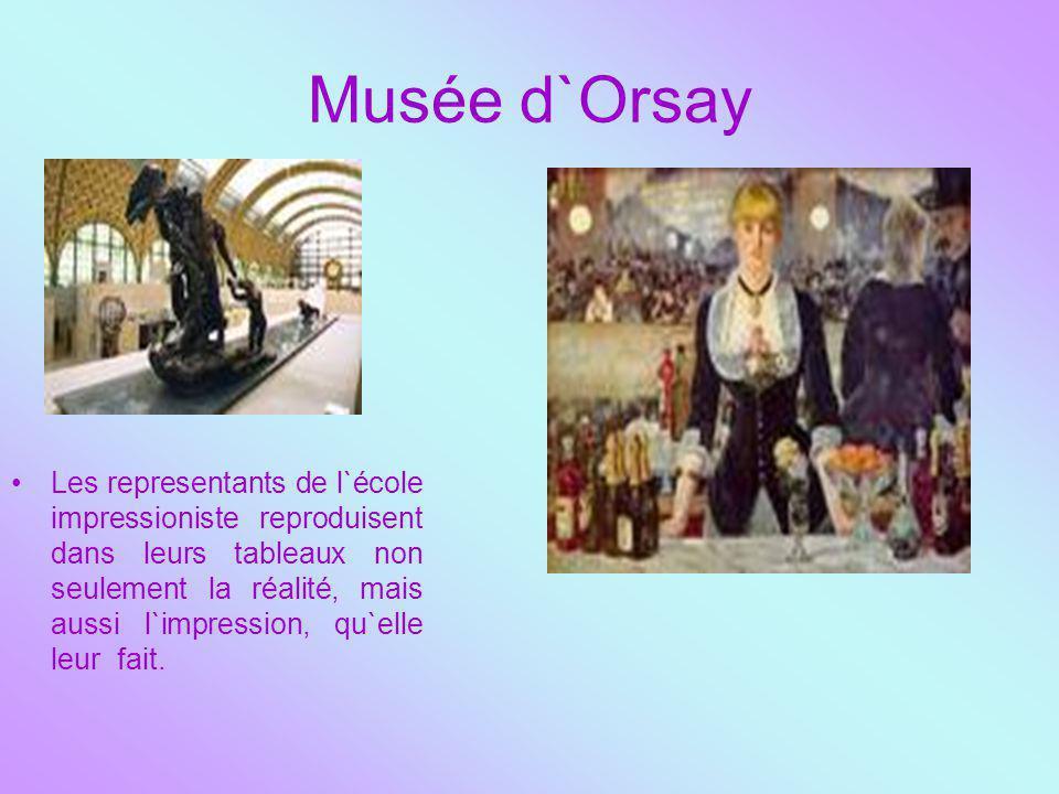 Musée d`Orsay Les representants de l`école impressioniste reproduisent dans leurs tableaux non seulement la réalité, mais aussi l`impression, qu`elle