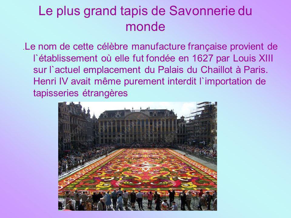 Le plus grand tapis de Savonnerie du monde. Le nom de cette célèbre manufacture française provient de l`établissement où elle fut fondée en 1627 par L