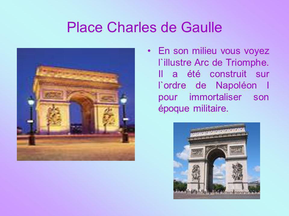 Place Charles de Gaulle En son milieu vous voyez l`illustre Arc de Triomphe. Il a été construit sur l`ordre de Napoléon I pour immortaliser son époque