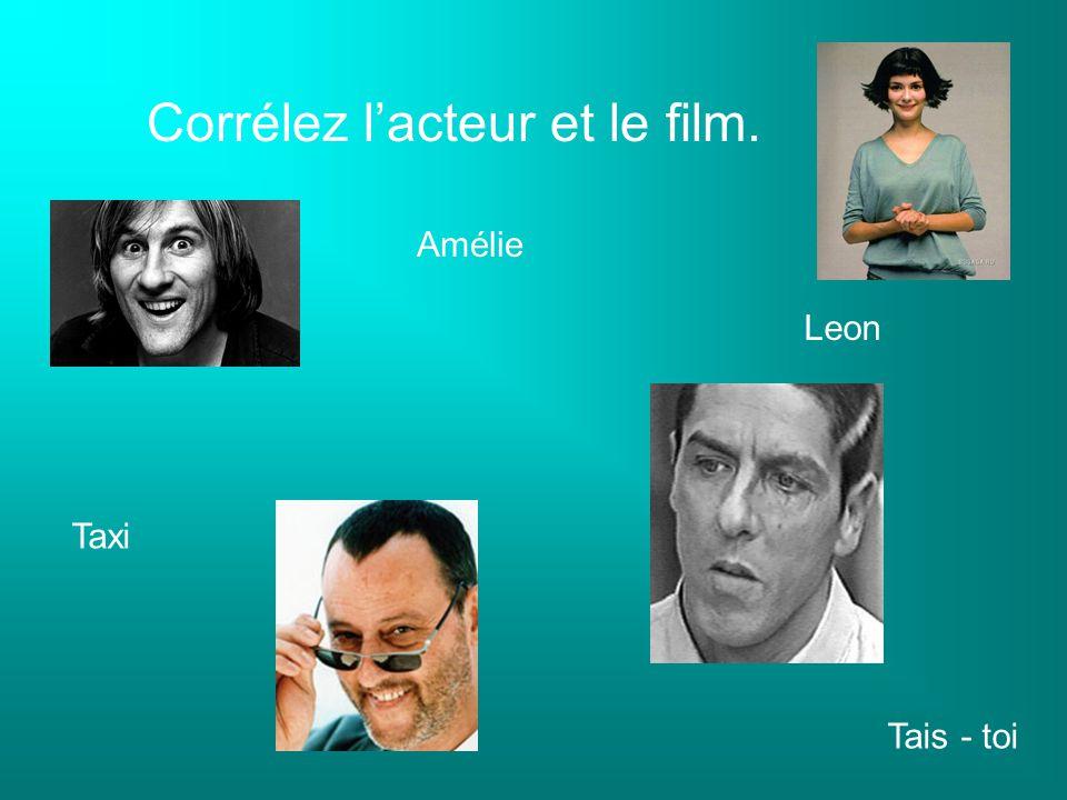 Corrélez lacteur et le film. Amélie Tais - toi Leon Taxi