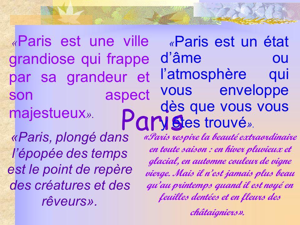 Paris « Paris est une ville grandiose qui frappe par sa grandeur et son aspect majestueux ». « Paris est un état dâme ou latmosphère qui vous envelopp