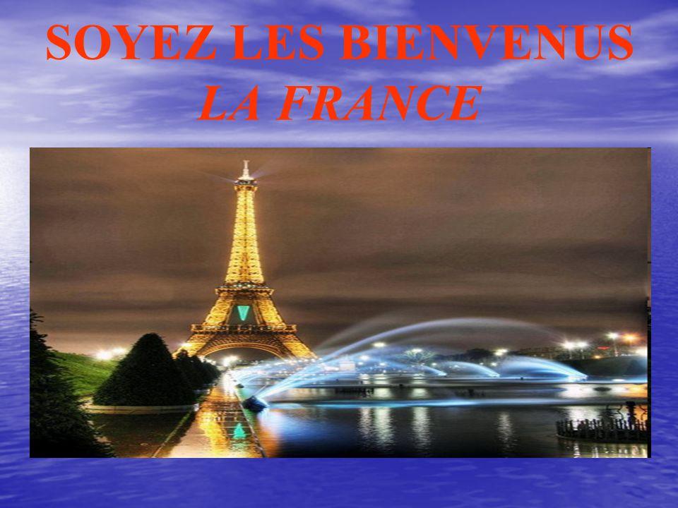 SOYEZ LES BIENVENUS LA FRANCE