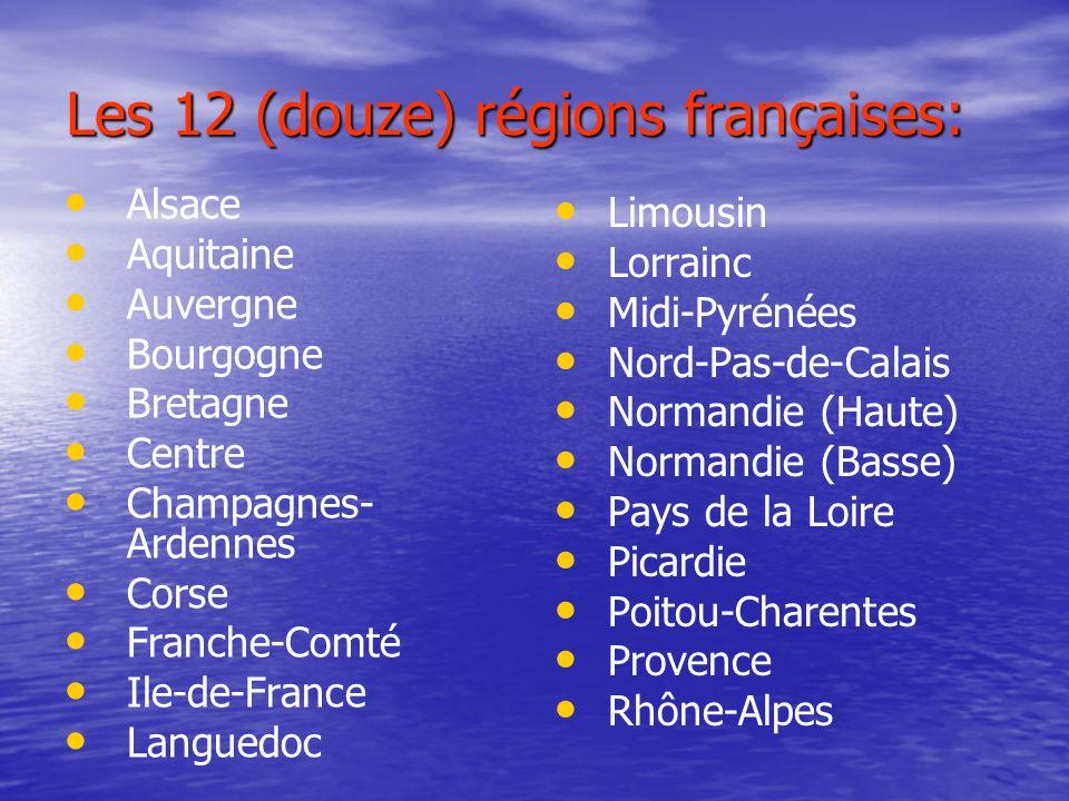 Les 12 (douze) régions françaises: Alsace Aquitaine Auvergne Bourgogne Bretagne Centre Champagnes- Ardennes Corse Franche-Comté Ile-de-France Languedoc Limousin Lorrainc Midi-Pyrénées Nord-Pas-de-Calais Normandie (Haute) Normandie (Basse) Pays de la Loire Picardie Poitou-Charentes Provence Rhône-Alpes