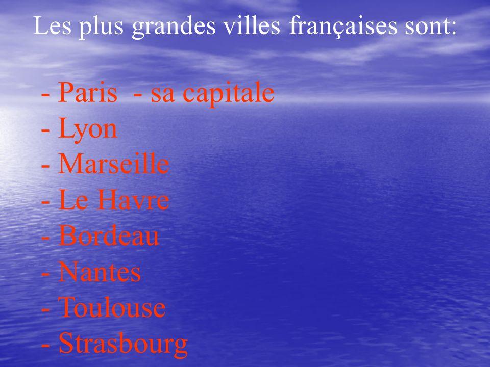 Les plus grandes villes françaises sont: - Paris - sa capitale - Lyon - Marseille - Le Havre - Bordeau - Nantes - Toulouse - Strasbourg