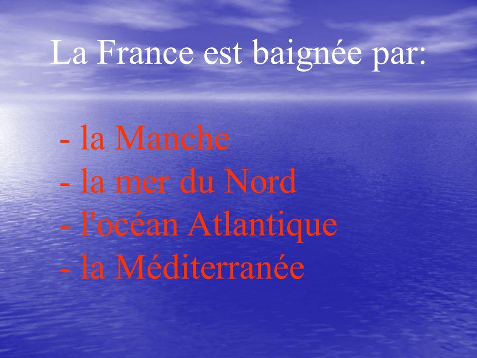 La France est baignée par: - la Manche - la mer du Nord - l océan Atlantique - la Méditerranée