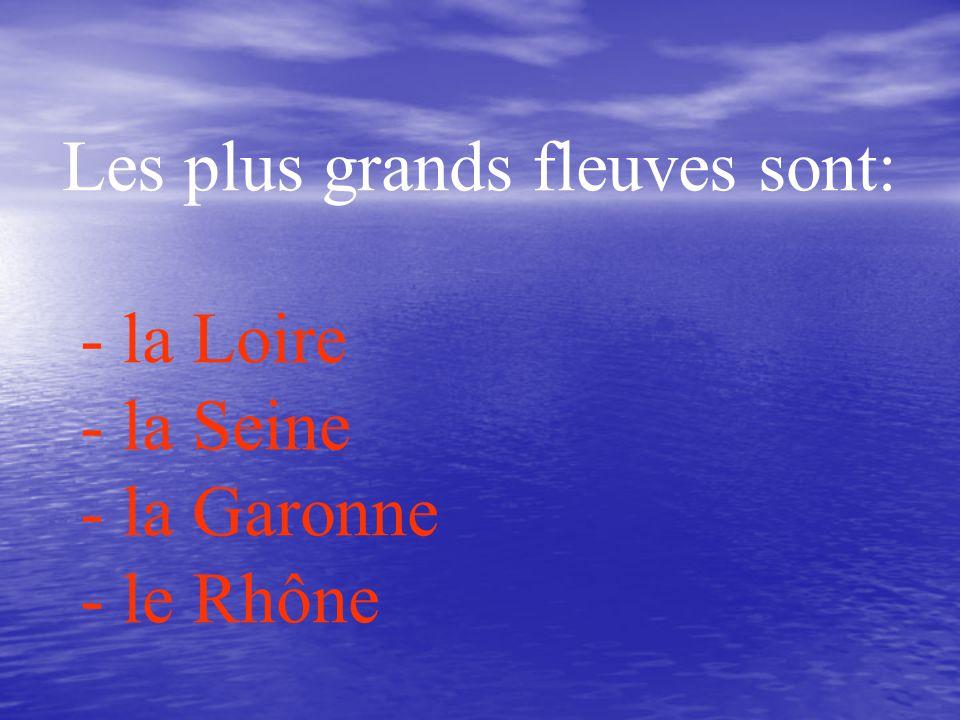 Les plus grands fleuves sont: - la Loire - la Seine - la Garonne - le Rhône