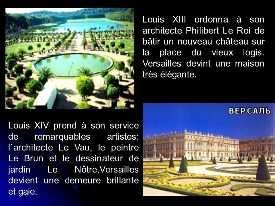 Louis XIII ordonna à son architecte Philibert Le Roi de bâtir un nouveau château sur la place du vieux logis. Versailles devint une maison très élégan