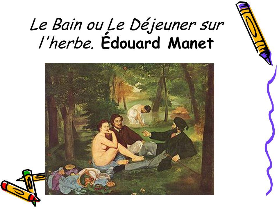 Le Bain ou Le Déjeuner sur l'herbe. Édouard Manet