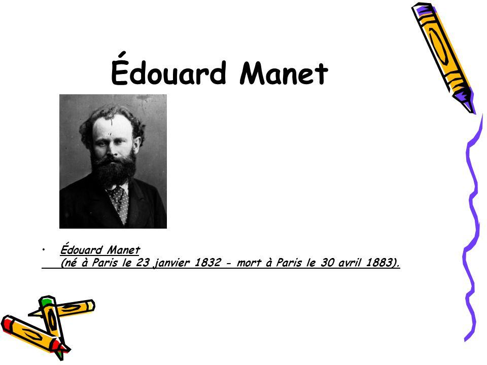 Édouard Manet (né à Paris le 23 janvier 1832 - mort à Paris le 30 avril 1883).
