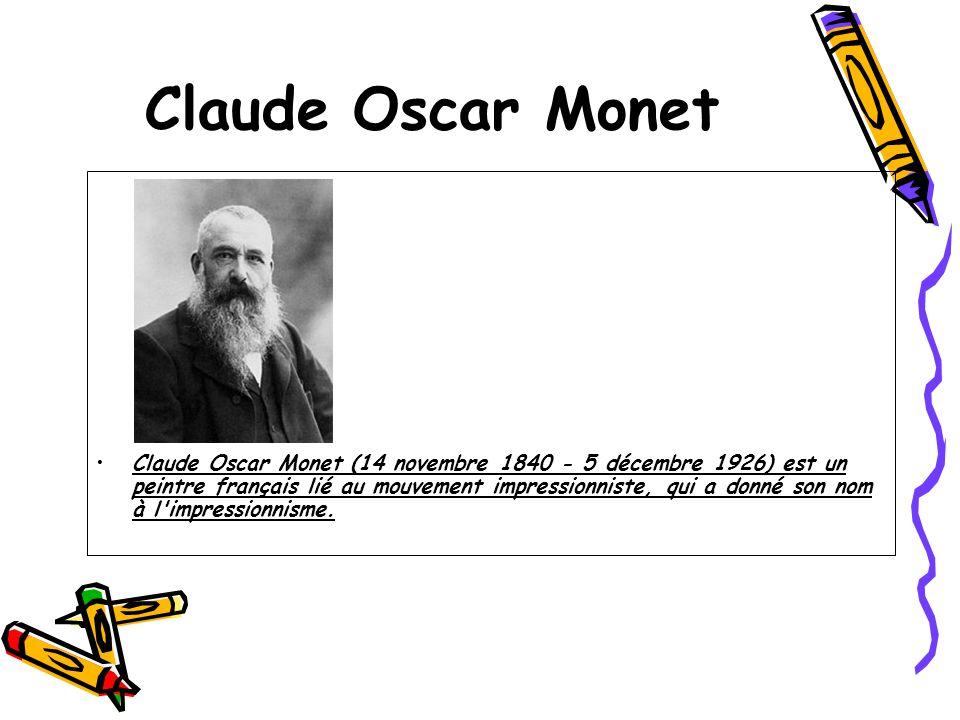 Claude Oscar Monet Claude Oscar Monet (14 novembre 1840 - 5 décembre 1926) est un peintre français lié au mouvement impressionniste, qui a donné son n
