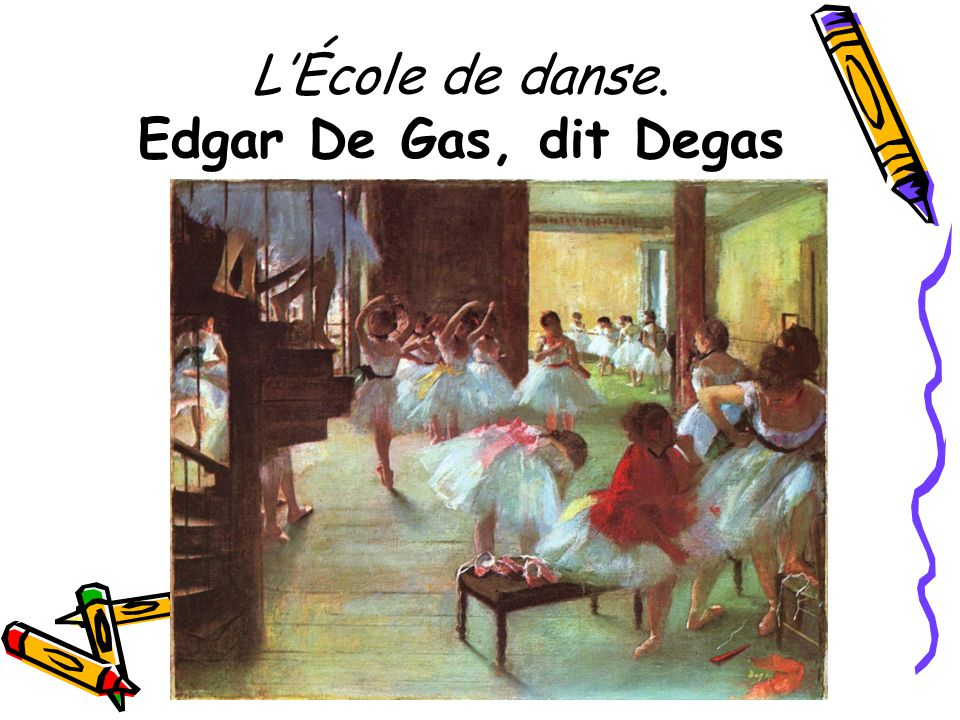 LÉcole de danse. Edgar De Gas, dit Degas