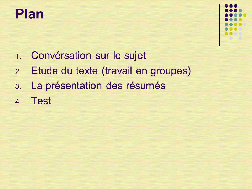 Plan 1.Convérsation sur le sujet 2. Etude du texte (travail en groupes) 3.