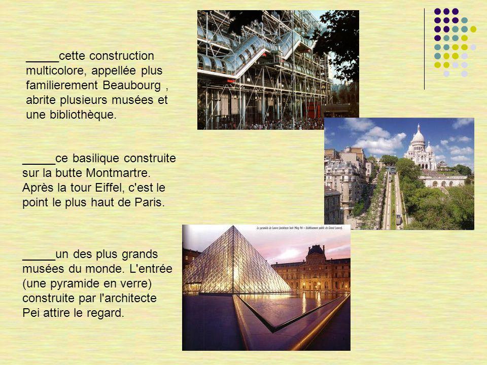 _____cette construction multicolore, appellée plus familierement Beaubourg, abrite plusieurs musées et une bibliothèque.