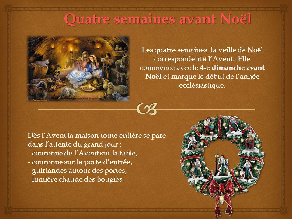 Quatre semaines avant Noël Les quatre semaines la veille de Noël correspondent à lAvent. Elle commence avec le 4-e dimanche avant Noël et marque le dé