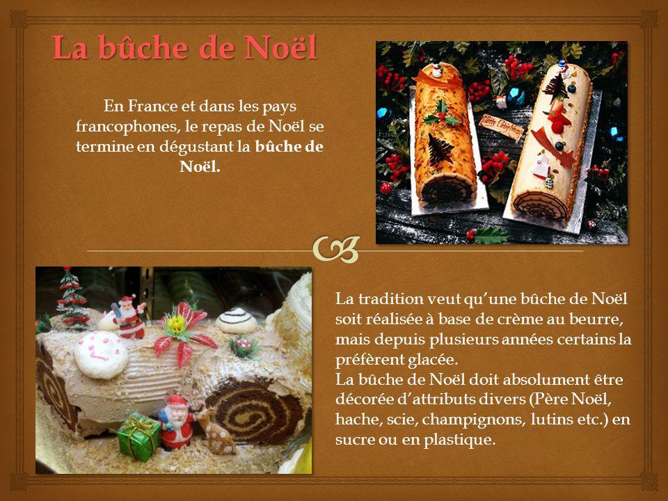 La bûche de Noël En France et dans les pays francophones, le repas de Noël se termine en dégustant la bûche de Noël. La tradition veut quune bûche de