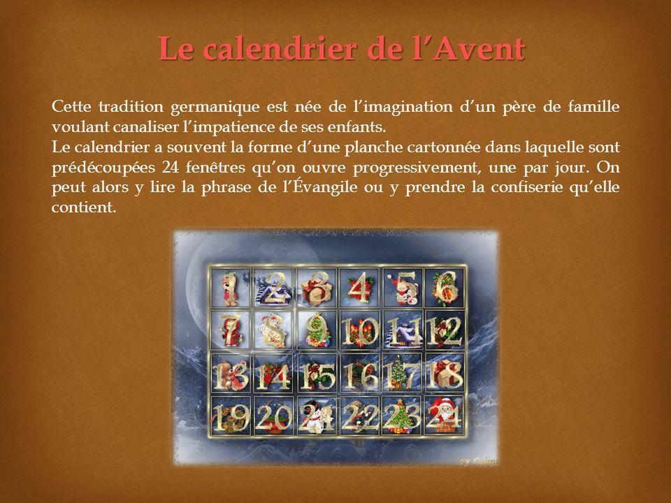 Le calendrier de lAvent Cette tradition germanique est née de limagination dun père de famille voulant canaliser limpatience de ses enfants. Le calend