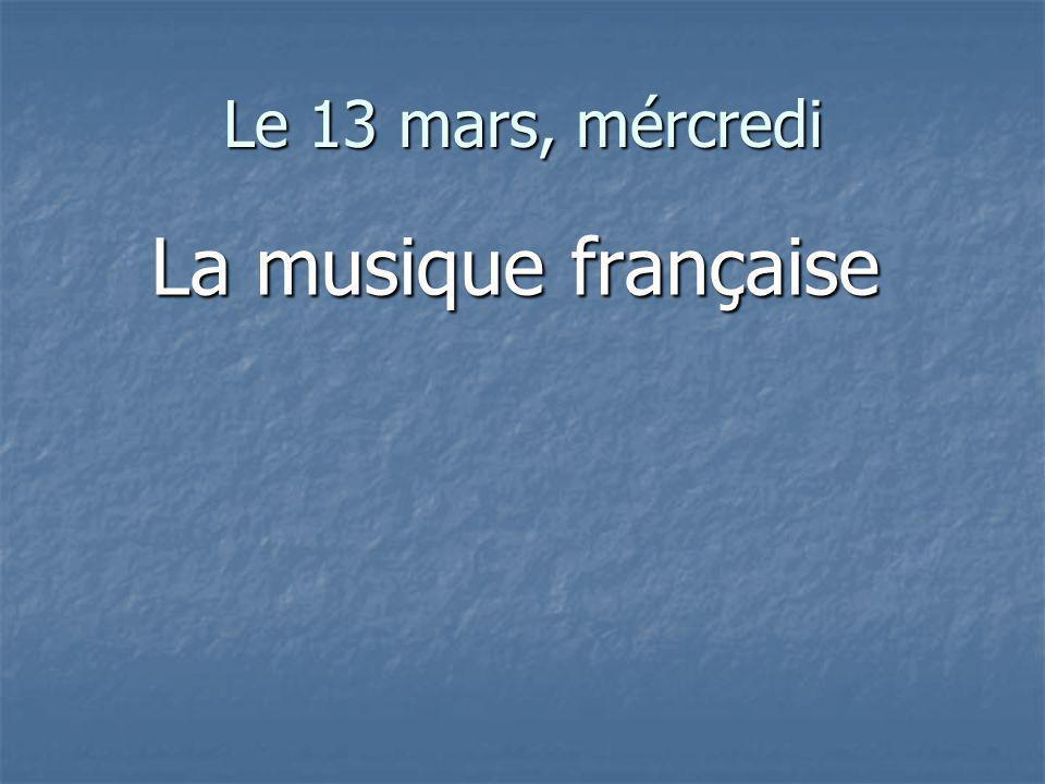 Le 13 mars, mércredi La musique française