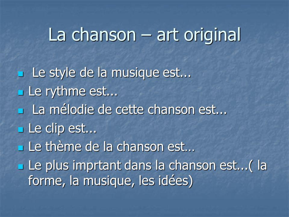 La chanson – art original Le style de la musique est...