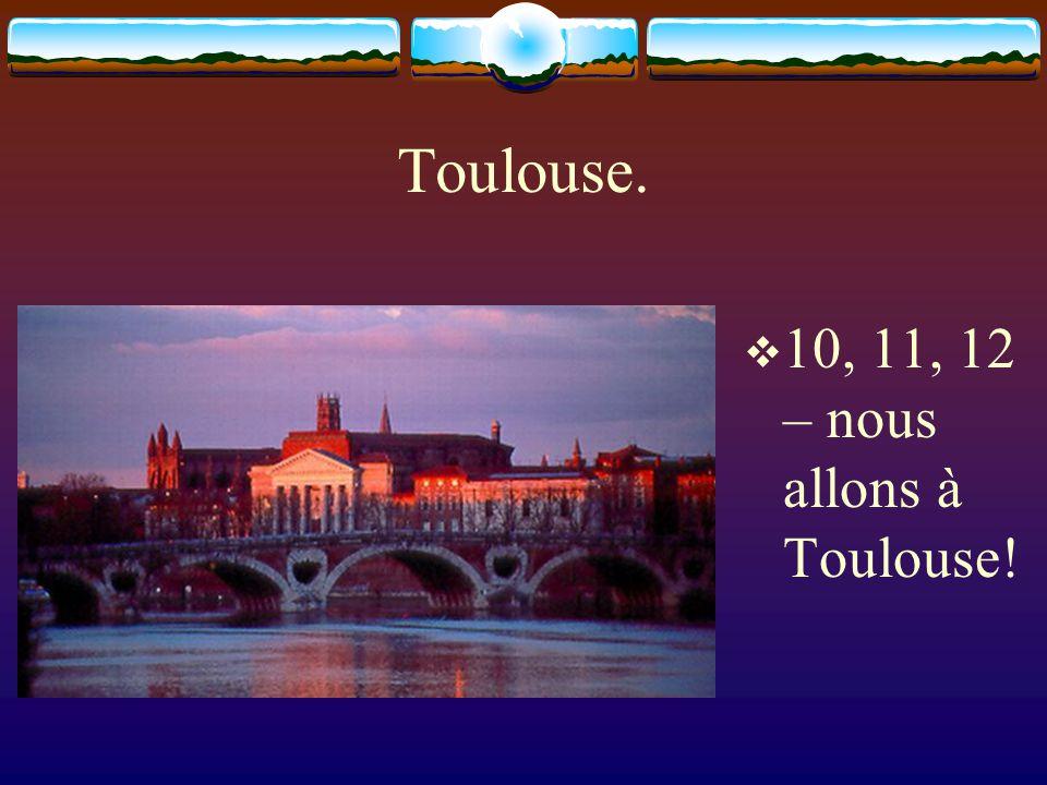 Toulouse. 10, 11, 12 – nous allons à Toulouse!