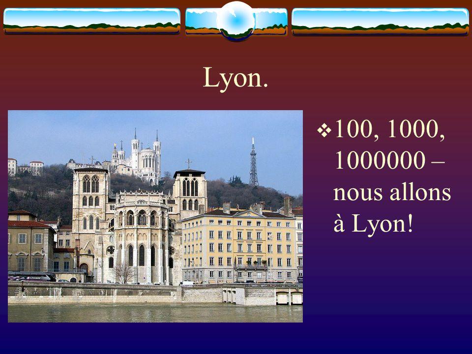 Lyon. 100, 1000, 1000000 – nous allons à Lyon!