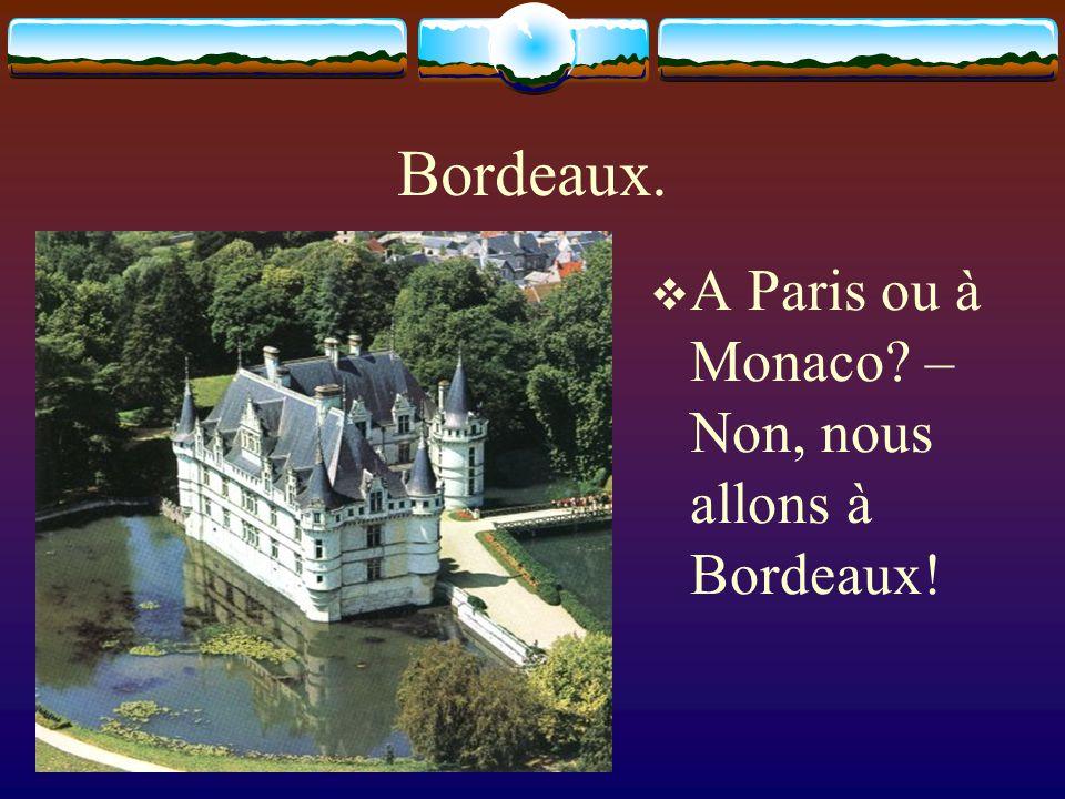 Bordeaux. A Paris ou à Monaco? – Non, nous allons à Bordeaux!