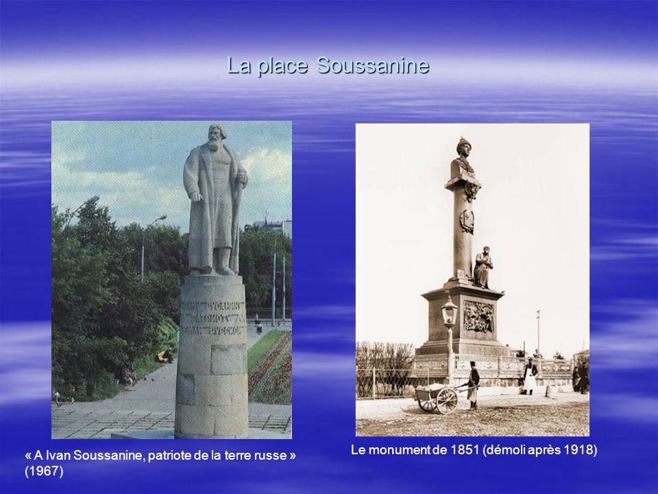 La place Soussanine « A Ivan Soussanine, patriote de la terre russe » (1967) Le monument de 1851 (démoli après 1918)