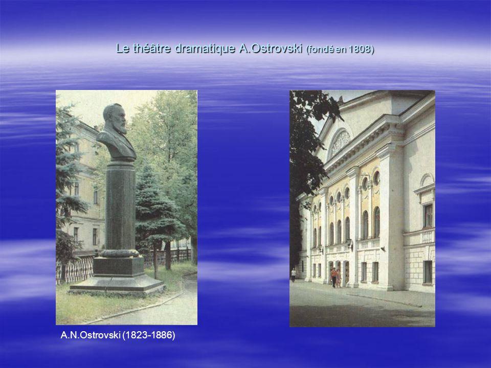 Le théâtre dramatique A.Ostrovski (fondé en 1808) A.N.Ostrovski (1823-1886)