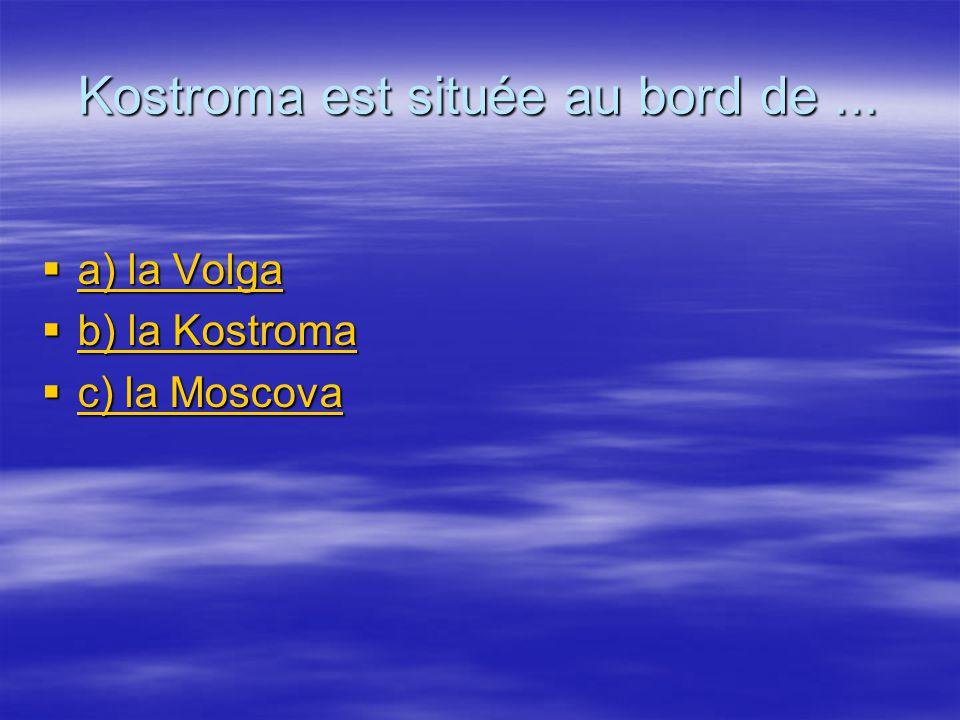 Kostroma est située au bord de...