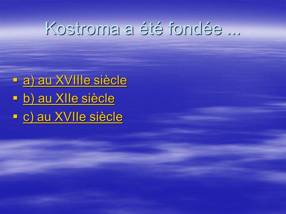 Kostroma a été fondée...