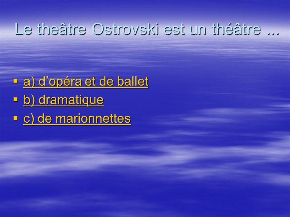 Le theâtre Ostrovski est un théâtre...