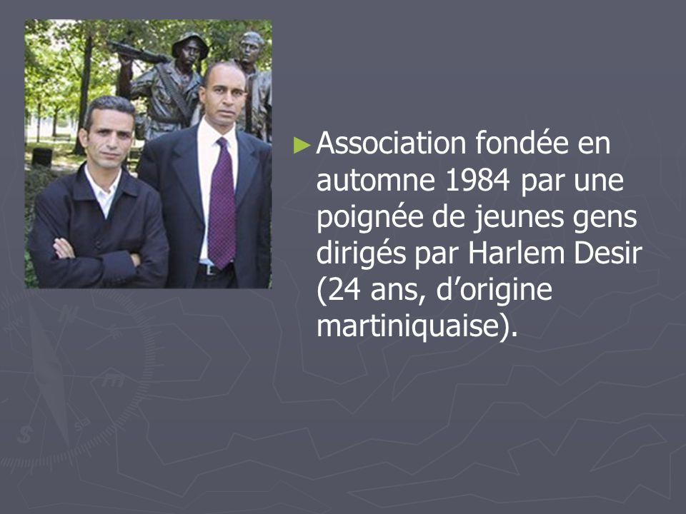 Association fondée en automne 1984 par une poignée de jeunes gens dirigés par Harlem Desir (24 ans, dorigine martiniquaise).