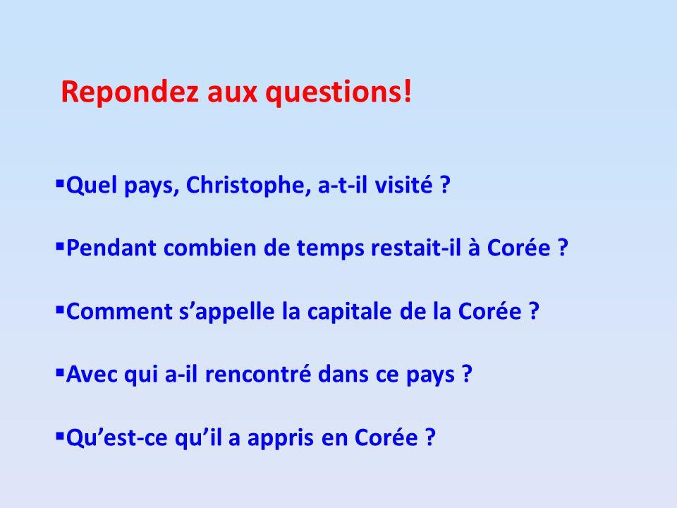 Repondez aux questions.Quel pays, Christophe, a-t-il visité .