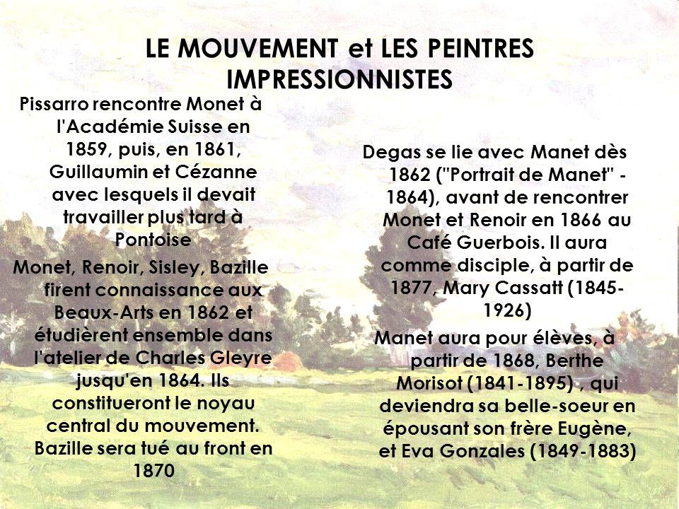 LE MOUVEMENT et LES PEINTRES IMPRESSIONNISTES Pissarro rencontre Monet à l'Académie Suisse en 1859, puis, en 1861, Guillaumin et Cézanne avec lesquels